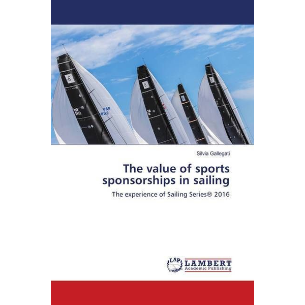 Gallegati, Silvia - The value of sports sponsorships in sailing - The experience of Sailing Series® 2016