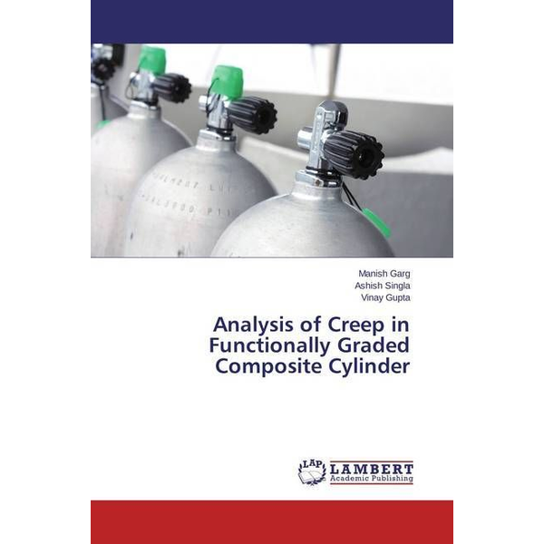 Garg, Manish - Analysis of Creep in Functionally Graded Composite Cylinder