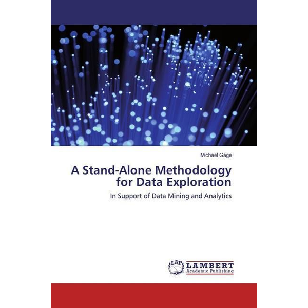 Gage, Michael - A Stand-Alone Methodology for Data Exploration - In Support of Data Mining and Analytics