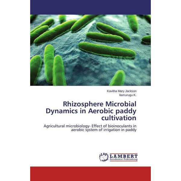Jackson, Kavitha Mary - Rhizosphere Microbial Dynamics in Aerobic paddy cultivation - Agricultural microbiology- Effect of bioinoculants in aerobic system of irrigation in paddy