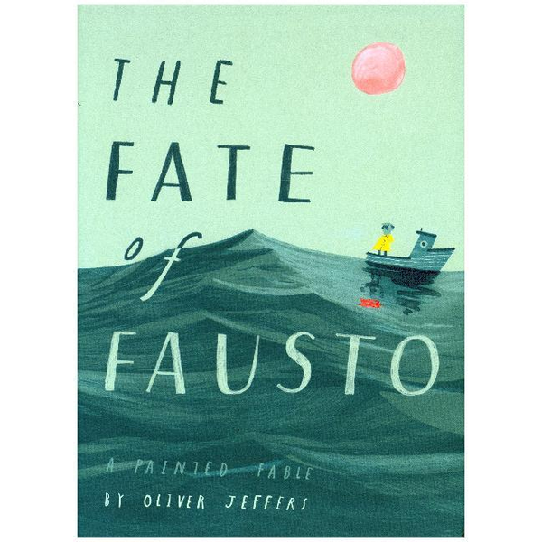 Jeffers, Oliver - The Fate of Fausto