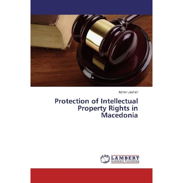 Jashari, Adnan - Protection of Intellectual Property Rights in Macedonia