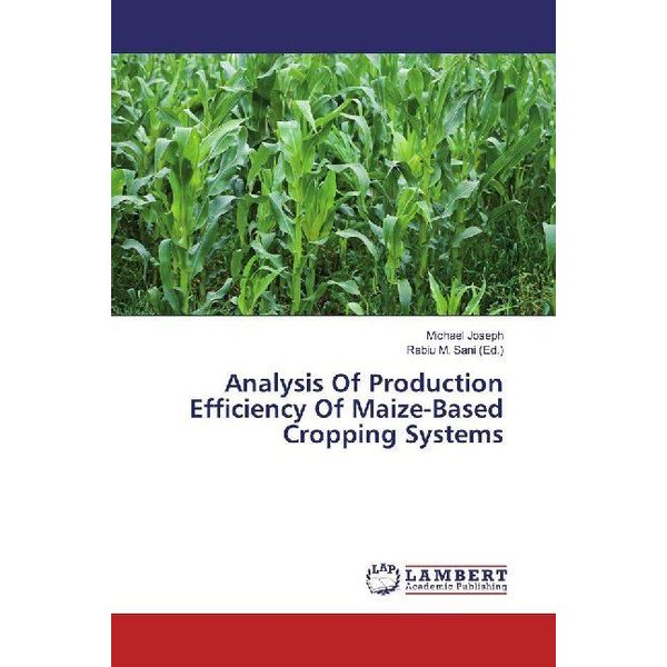 Joseph, Michael - Analysis Of Production Efficiency Of Maize-Based Cropping Systems