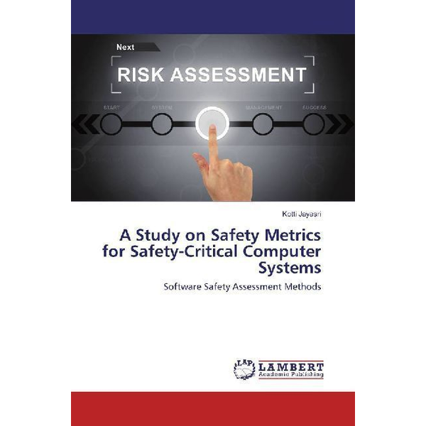 Jayasri, Kotti - A Study on Safety Metrics for Safety-Critical Computer Systems - Software Safety Assessment Methods