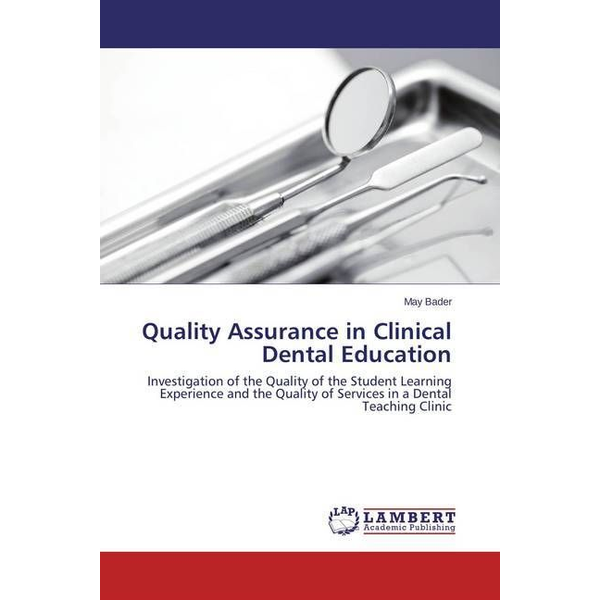 Bader, May - Quality Assurance in Clinical Dental Education - Investigation of the Quality of the Student Learning Experience and the Quality of Services in a Dental Teaching Clinic