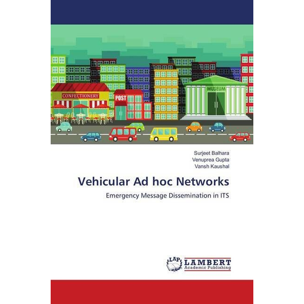 Balhara, Surjeet - Vehicular Ad hoc Networks - Emergency Message Dissemination in ITS