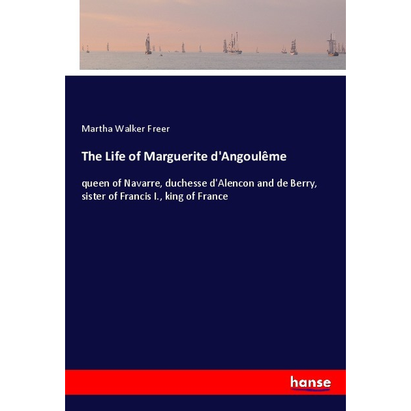 Freer, Martha Walker - The Life of Marguerite d'Angoulême