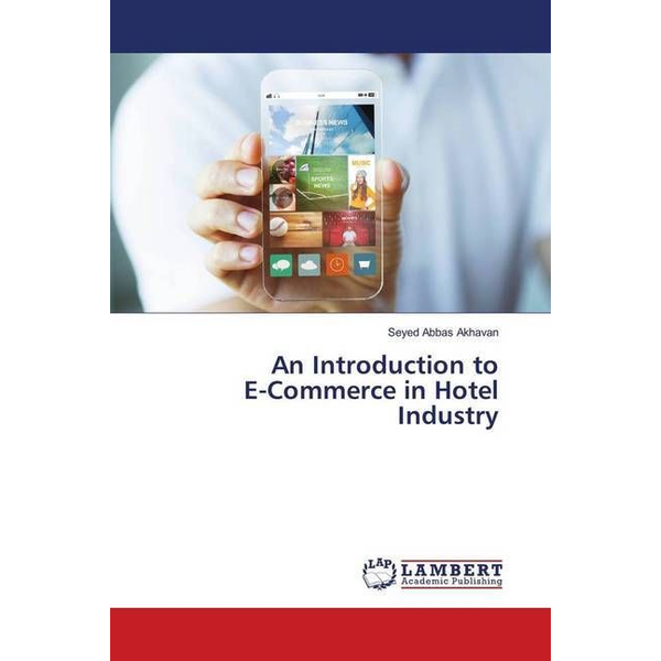 Akhavan, Seyed Abbas - An Introduction to E-Commerce in Hotel Industry