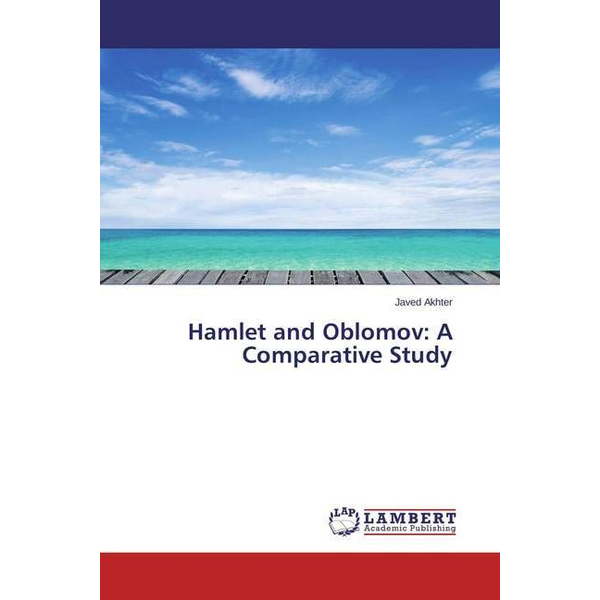 Akhter, Javed Hamlet and Oblomov: A Comparative Study