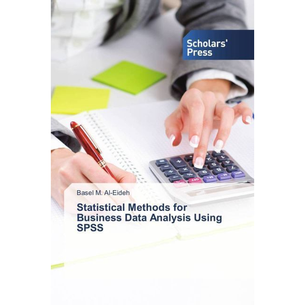Al-Eideh, Basel M. - Statistical Methods for Business Data Analysis Using SPSS