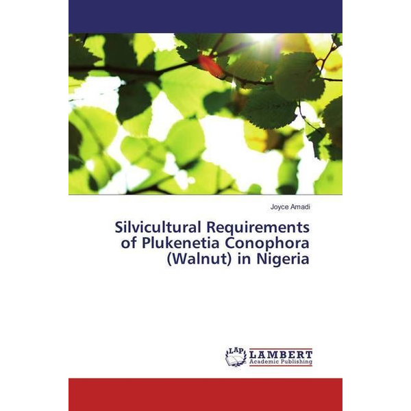 Amadi, Joyce - Silvicultural Requirements of Plukenetia Conophora (Walnut) in Nigeria