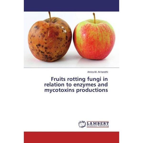 Al-harethi, Amira Ali - Fruits rotting fungi in relation to enzymes and mycotoxins productions