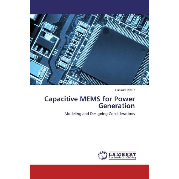 Kloub, Hussam - Capacitive MEMS for Power Generation - Modeling and Designing Considerations