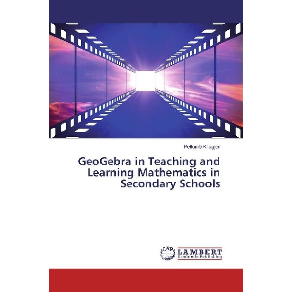 Kllogjeri, Pellumb - GeoGebra in Teaching and Learning Mathematics in Secondary Schools