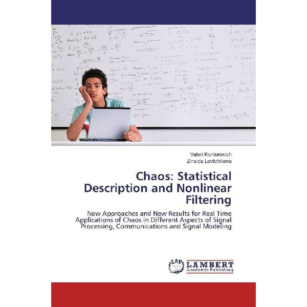 Kontorovich, Valeri - Chaos: Statistical Description and Nonlinear Filtering - New Approaches and New Results for Real Time Applications of Chaos in Different Aspects of Signal Processing, Communications and Signal Modeling