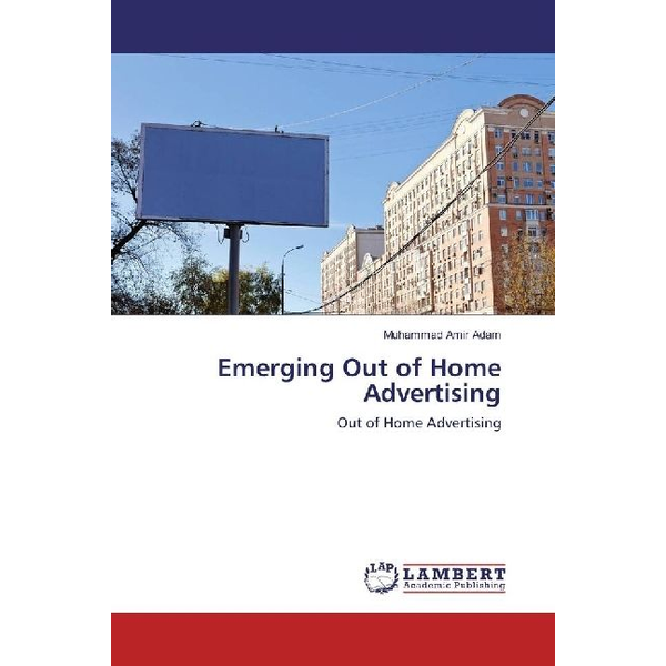 Adam, Muhammad Amir - Emerging Out of Home Advertising - Out of Home Advertising