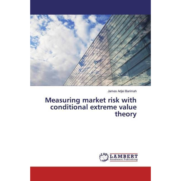 Adjei Barimah, James - Measuring market risk with conditional extreme value theory
