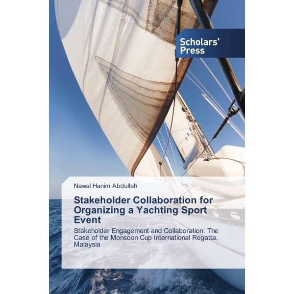 Abdullah, Nawal Hanim - Stakeholder Collaboration for Organizing a Yachting Sport Event - Stakeholder Engagement and Collaboration: The Case of the Monsoon Cup International Regatta, Malaysia