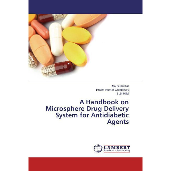 Kar, Mousumi A Handbook on Microsphere Drug Delivery System for Antidiabetic Agents