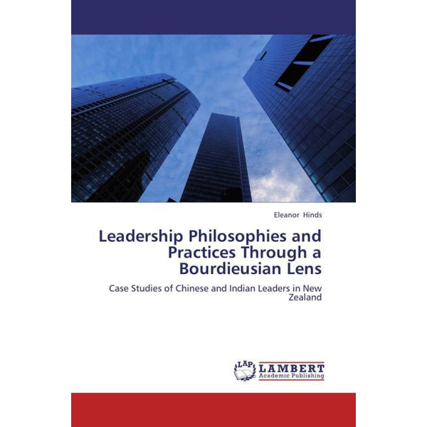 Hinds, Eleanor - Leadership Philosophies and Practices Through a Bourdieusian Lens - Case Studies of Chinese and Indian Leaders in New Zealand
