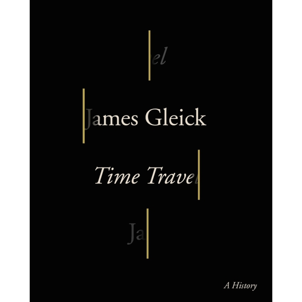 Gleick, James - Time Travel - A History