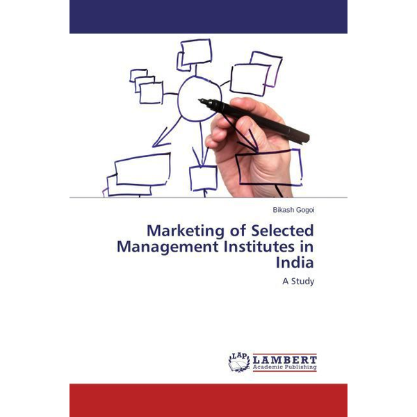 Gogoi, Bikash - Marketing of Selected Management Institutes in India - A Study