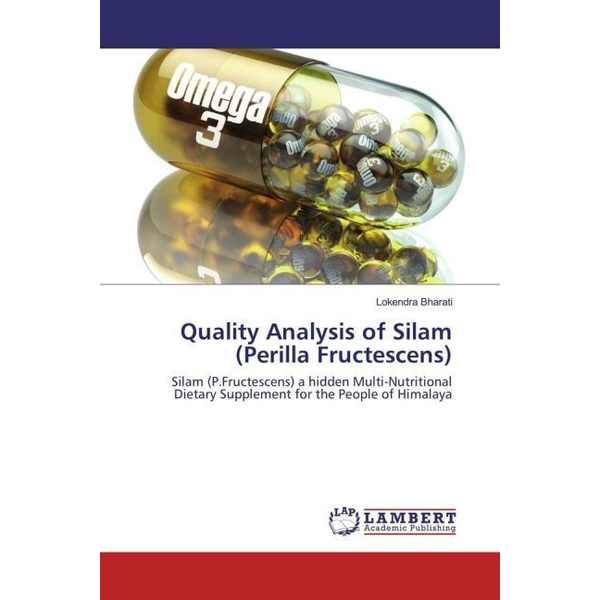 Bharati, Lokendra - Quality Analysis of Silam (Perilla Fructescens) - Silam (P.Fructescens) a hidden Multi-Nutritional Dietary Supplement for the People of Himalaya