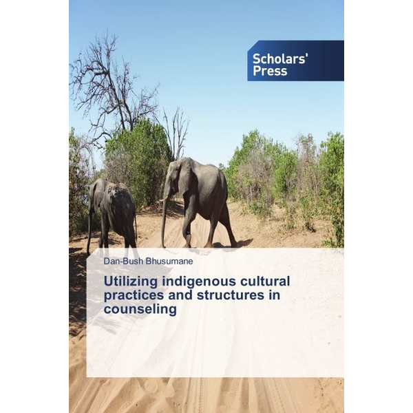 Bhusumane, Dan-Bush - Utilizing indigenous cultural practices and structures in counseling