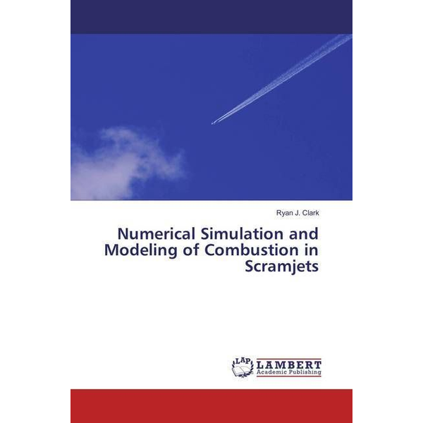 Clark, Ryan J. - Numerical Simulation and Modeling of Combustion in Scramjets