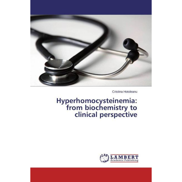 Hotoleanu, Cristina - Hyperhomocysteinemia: from biochemistry to clinical perspective
