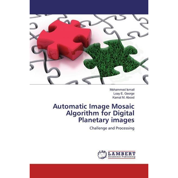 Ismail, Mohammed - Automatic Image Mosaic Algorithm for Digital Planetary images - Challenge and Processing