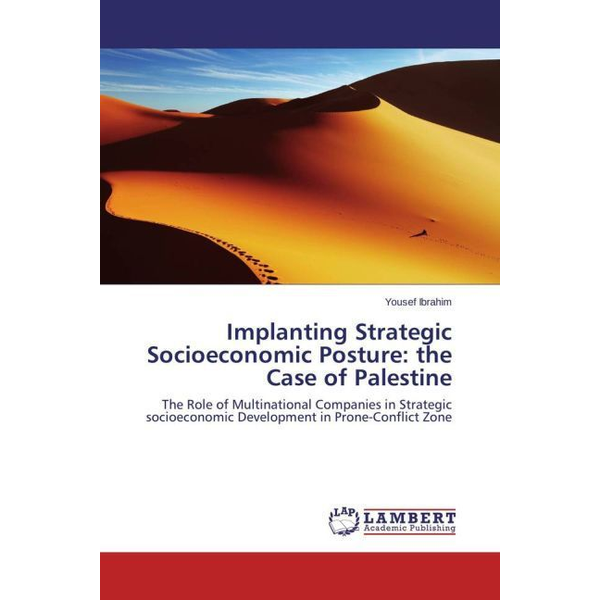 Ibrahim, Yousef - Implanting Strategic Socioeconomic Posture: the Case of Palestine - The Role of Multinational Companies in Strategic socioeconomic Development in Prone-Conflict Zone