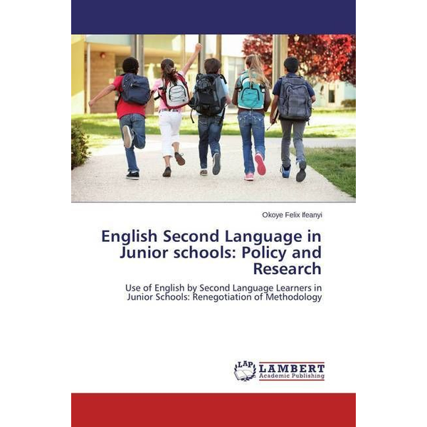 Ifeanyi, Okoye Felix - English Second Language in Junior schools: Policy and Research - Use of English by Second Language Learners in Junior Schools: Renegotiation of Methodology