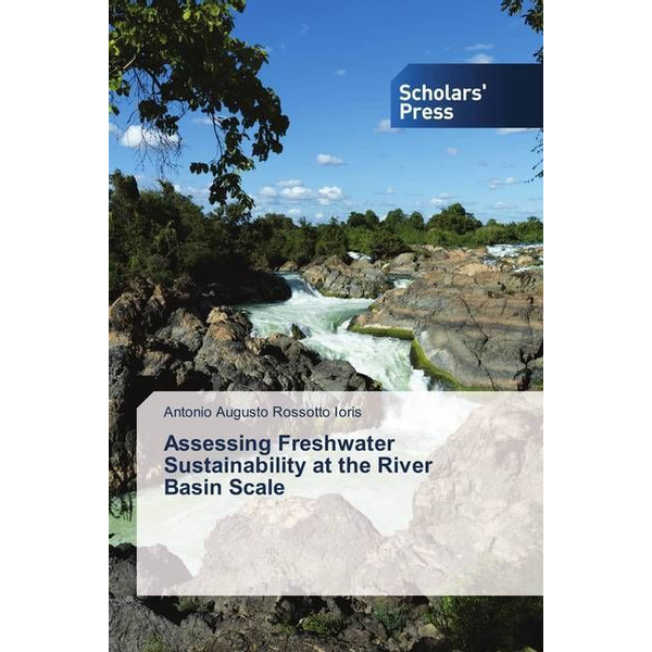 Ioris, Antonio Augusto Rossotto - Assessing Freshwater Sustainability at the River Basin Scale