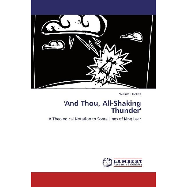 Hackett, William - 'And Thou, All-Shaking Thunder' - A Theological Notation to Some Lines of King Lear