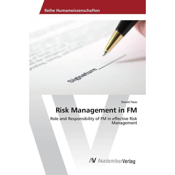 Haas, Daniel - Risk Management in FM - Role and Responsibility of FM in effective Risk Management