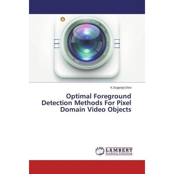 Devi, K.Suganya - Optimal Foreground Detection Methods For Pixel Domain Video Objects