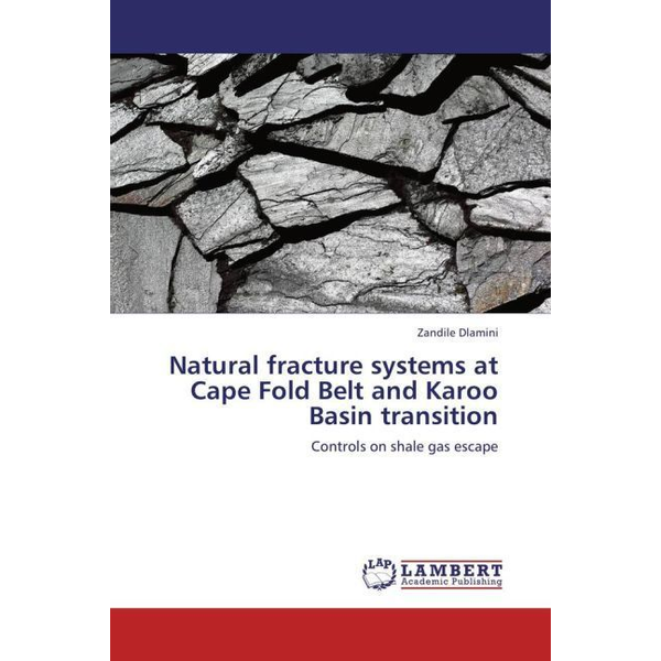Dlamini, Zandile - Natural fracture systems at Cape Fold Belt and Karoo Basin transition - Controls on shale gas escape