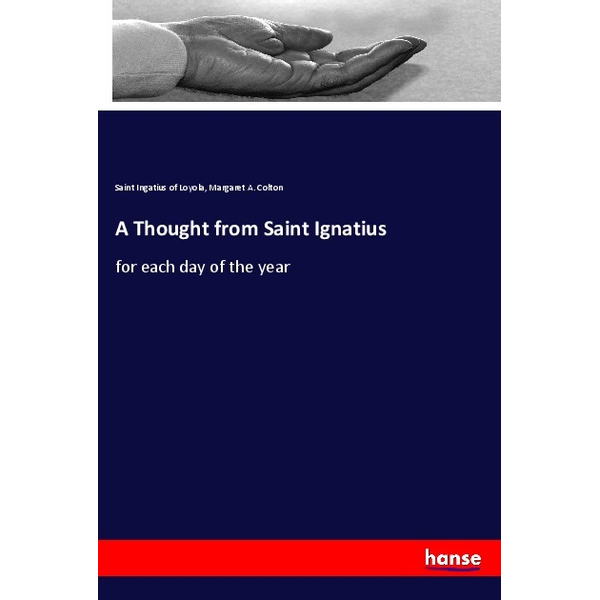 Loyola, Saint Ingatius of - A Thought from Saint Ignatius - for each day of the year
