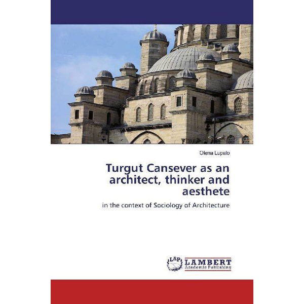 Lupalo, Olena - Turgut Cansever as an architect, thinker and aesthete - in the context of Sociology of Architecture
