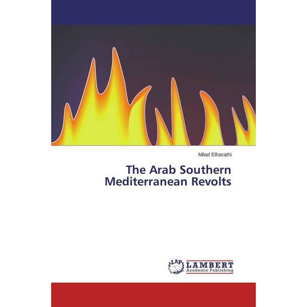 Elharathi, Milad - The Arab Southern Mediterranean Revolts