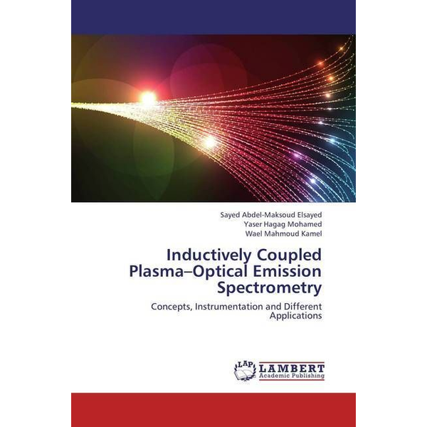 Elsayed, Sayed Abdel-Maksoud - Inductively Coupled Plasma-Optical Emission Spectrometry - Concepts, Instrumentation and Different Applications