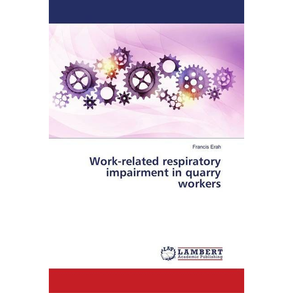 Erah, Francis - Work-related respiratory impairment in quarry workers