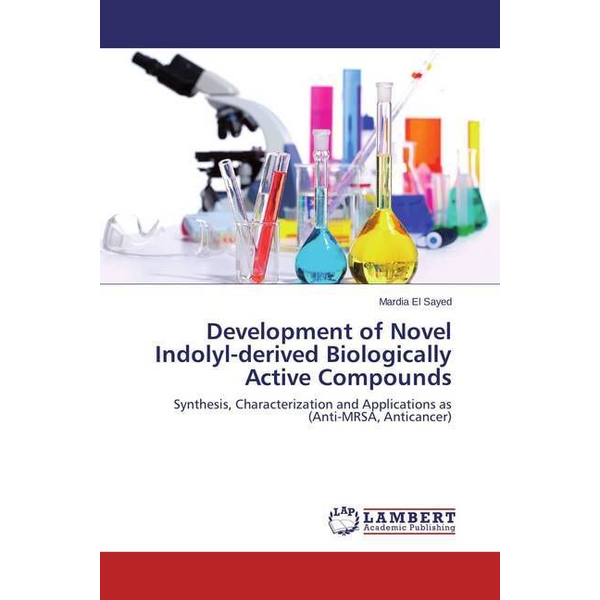 El Sayed, Mardia - Development of Novel Indolyl-derived Biologically Active Compounds - Synthesis, Characterization and Applications as (Anti-MRSA, Anticancer)