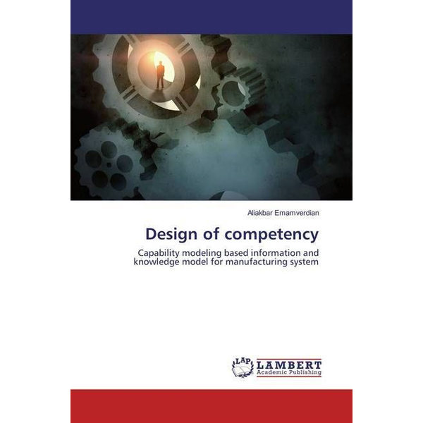 Emamverdian, Aliakbar - Design of competency - Capability modeling based information and knowledge model for manufacturing system