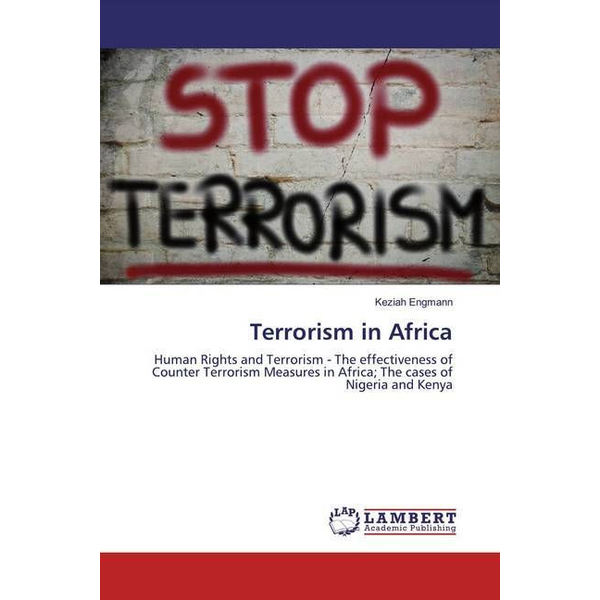 Engmann, Keziah - Terrorism in Africa - Human Rights and Terrorism - The effectiveness of Counter Terrorism Measures in Africa; The cases of Nigeria and Kenya