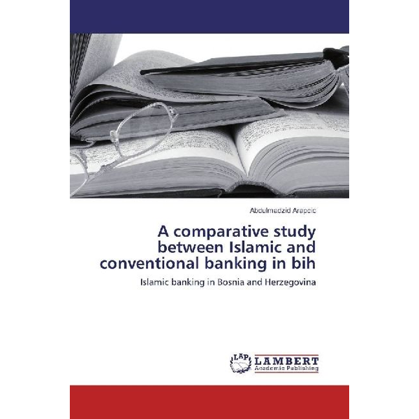 Arapcic, Abdulmadzid - A comparative study between Islamic and conventional banking in bih - Islamic banking in Bosnia and Herzegovina