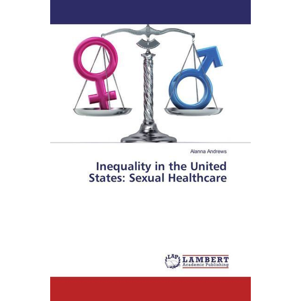 Andrews, Alanna - Inequality in the United States: Sexual Healthcare
