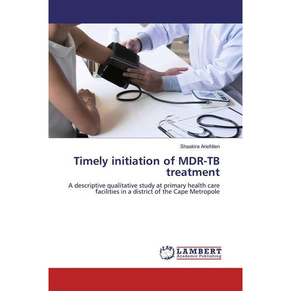 Ariefdien, Shaakira - Timely initiation of MDR-TB treatment - A descriptive qualitative study at primary health care facilities in a district of the Cape Metropole