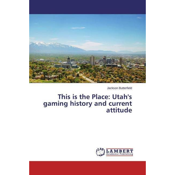 Butterfield, Jackson - This is the Place: Utah's gaming history and current attitude